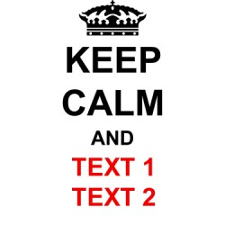 KEEP CALM AND (add your own text )